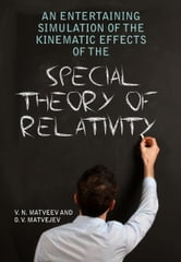 An Entertaining Simulation of The Special Theory of Relativity using methods of Classical Physics ebook by Vadim N. Matveev; Oleg V. Matvejev