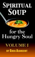 Spiritual Soup for the Hungry Soul - Spiritual Soup ebook by Greg Albrecht