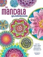 The Mandala Guidebook - How to Draw, Paint and Color Expressive Mandala Art ebook by Kathryn Costa