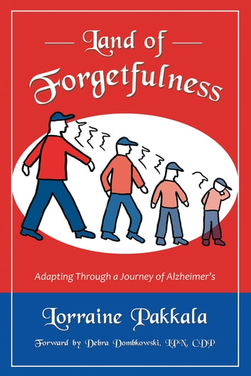 Land of Forgetfulness - Adapting Through a Journey of Alzheimer's ebook by Lorraine Pakkala