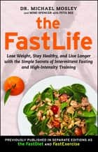 The FastLife - Lose Weight, Stay Healthy, and Live Longer with the Simple Secrets of Intermittent Fasting and High-Intensity Training ebook by Mimi Spencer, Peta Bee, Dr Dr Michael Mosley