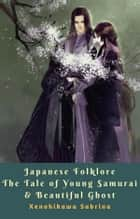 Japanese Folklore The Tale of Young Samurai & Beautiful Ghost ebook by Xenohikawa Sabrina