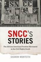 SNCC's Stories - The African American Freedom Movement in the Civil Rights South ebook by Sharon Monteith