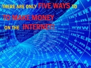 There are ONLY FIVE WAYS to make MONEY on the INTERNET ebook by lee ford