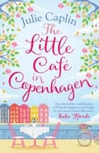 The Little Café in Copenhagen: Fall in love and escape the winter blues with this wonderfully heartwarming and feelgood novel (Romantic Getaways, Book 1) ebook by Julie Caplin