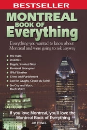 Montreal Book of Everything: Everything You Wanted to Know About Montreal and Were Going to Ask Anyway - Everything You Wanted to Know About Montreal and Were Going to Ask Anyway ebook by Jim Hynes