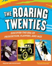 THE ROARING TWENTIES - Discover the Era of Prohibition, Flappers, and Jazz ebook by Marcia Amidon Lusted,Jennifer Keller