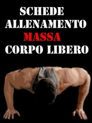 Schede Allenamento Massa a Corpo libero ebook by Muscle Trainer