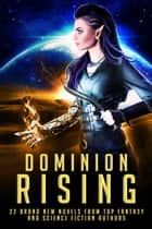 Dominion Rising: 22 Brand New Novels from Top Fantasy and Science Fiction Authors ebook by