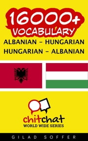 16000+ Vocabulary Albanian - Hungarian ebook by Gilad Soffer