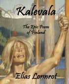 Kalevala - The Epic Poem of Finland ebook by Elias Lonnrot