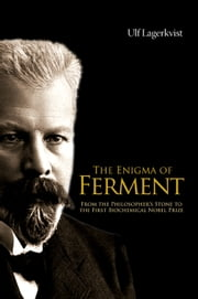 The Enigma of Ferment - From the Philosopher's Stone to the First Biochemical Nobel Prize ebook by Ulf Lagerkvist