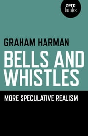 Bells and Whistles - More Speculative Realism ebook by Graham Harman