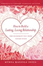 How to Build a Lasting, Loving Relationship ebook by Myrna Mazzola Zezza
