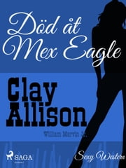 Död åt Mex Eagle ebook by William Marvin,Clay Allison