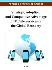 Strategy, Adoption, and Competitive Advantage of Mobile Services in the Global Economy ebook by