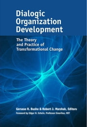 Dialogic Organization Development - The Theory and Practice of Transformational Change ebook by Gervase R. Bushe,Robert J. Marshak,Edgar H. Schein