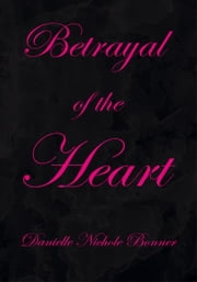 Betrayal of the Heart ebook by Danielle Nichole Bonner