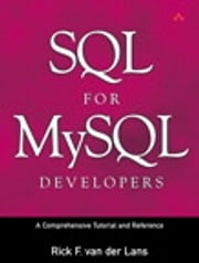 SQL for MySQL Developers - A Comprehensive Tutorial and Reference ebook by Rick F. van der Lans