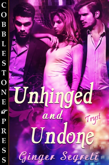 Unhinged and Undone ebook by Ginger Segreti
