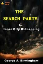 The Search Party ebook by George A. Birmingham