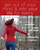 Get Out of Your Mind and Into Your Life for Teens ebook by Joseph Ciarrochi, PhD,Louise Hayes, PhD,Ann Bailey, M Psych,Steven C. Hayes, PhD