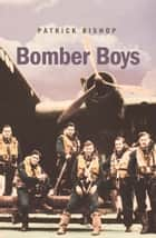 Bomber Boys: Fighting Back 1940–1945 ebook by Patrick Bishop