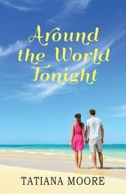 Around the World Tonight ebook by Tatiana Moore