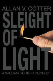 Sleight of Light - A William Horner Conflict ebook by Allan V. Cotter
