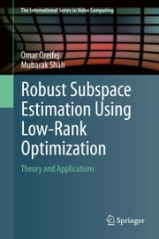 Robust Subspace Estimation Using Low-Rank Optimization - Theory and Applications ebook by Omar Oreifej,Mubarak Shah