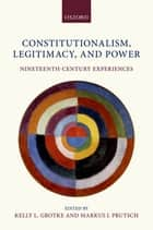 Constitutionalism, Legitimacy, and Power - Nineteenth-Century Experiences ebook by Kelly L Grotke, Markus J Prutsch