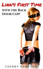 Lina's First Time with the Back Door Cop ebook by Cherry Hampton