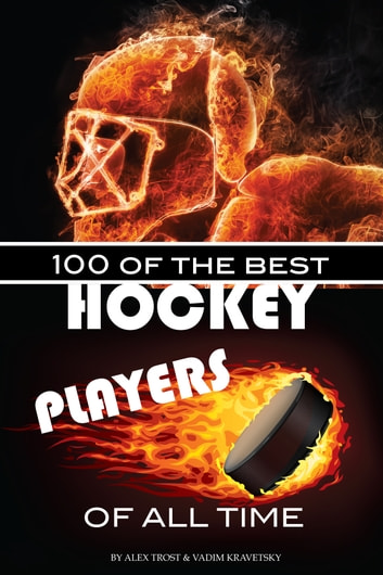 100 of the Best Hockey Players of All Time ebook by alex trostanetskiy