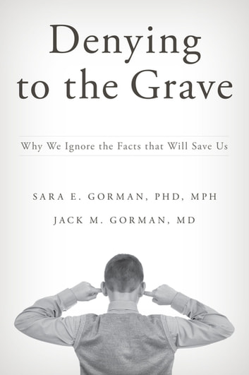 Denying to the Grave - Why We Ignore the Facts That Will Save Us ekitaplar by Sara E. Gorman,Jack M. Gorman