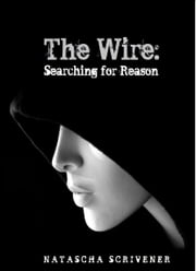The Wire: Searching for Reason ebook by Natascha Scrivener