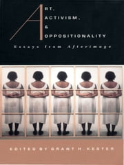 Art, Activism, and Oppositionality - Essays from Afterimage ebook by