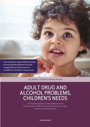 Adult Drug and Alcohol Problems, Children's Needs, Second Edition - An Interdisciplinary Training Resource for Professionals - with Practice and Assessment Tools, Exercises and Pro Formas ebook by Joy Barlow,Di Hart,Jane Powell