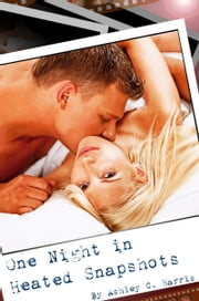 One Night In Heated Snapshots ebook by Ashley C. Harris