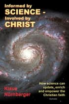 Informed by Science-Involved by Christ ebook by Klaus Nürnberger