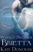 Perfect Specimen: Brietta ebook by Kate Donovan