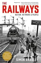 The Railways - Nation, Network and People ebook by Simon Bradley