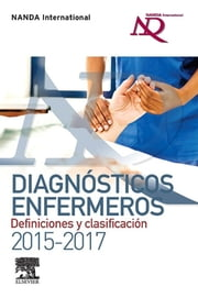 Diagnósticos enfermeros. Definiciones y clasificación 2015-2017 ebook by NANDA International, T. Heather Herdman, Shigemi Kamitsuru