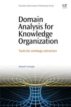 Domain Analysis for Knowledge Organization - Tools for Ontology Extraction ebook by Richard Smiraglia