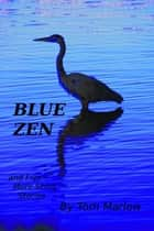 Blue Zen And Five More Short Stories ebook by Tom Marlow