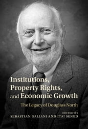 Institutions, Property Rights, and Economic Growth - The Legacy of Douglass North ebook by Kobo.Web.Store.Products.Fields.ContributorFieldViewModel
