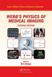 Webb's Physics of Medical Imaging, Second Edition ebook by Flower, M A