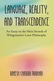 Language, Reality, and Transcendence: An Essay on the Main Strands of Wittgenstein's Later Philosophy ebook by Pradhan, R. C.