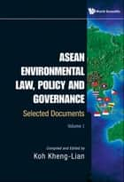 ASEAN Environmental Law, Policy and Governance - Selected Documents(Volume I) ebook by Kheng-Lian Koh