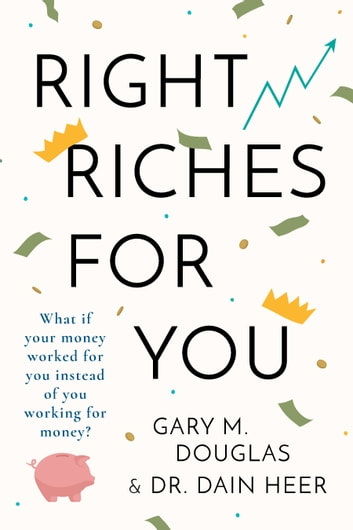 Right Riches For You ebook by Gary M. Douglas & Dr. Dain Heer