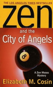 Zen and the City of Angels - A Zen Moses Mystery ebook by Elizabeth M. Cosin